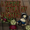 A Zombie Stole My Toaster game