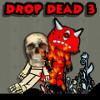 Drop Dead 3 game