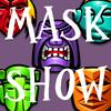 MASK SHOW game
